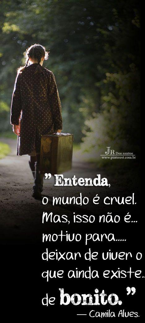 Entenda, o mundo é cruel. Mas, isso não é motivo para deixar de viver o que ainda existe de bonito. — Camila Alves. https://br.pinterest.com/dossantos0445/