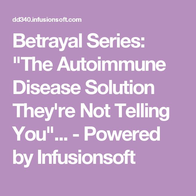 "Betrayal Series: ""The Autoimmune Disease Solution They're Not Telling You""... - Powered by Infusionsoft"