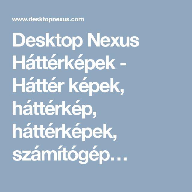 Desktop Nexus Háttérképek - Háttér képek, háttérkép, háttérképek, számítógép…