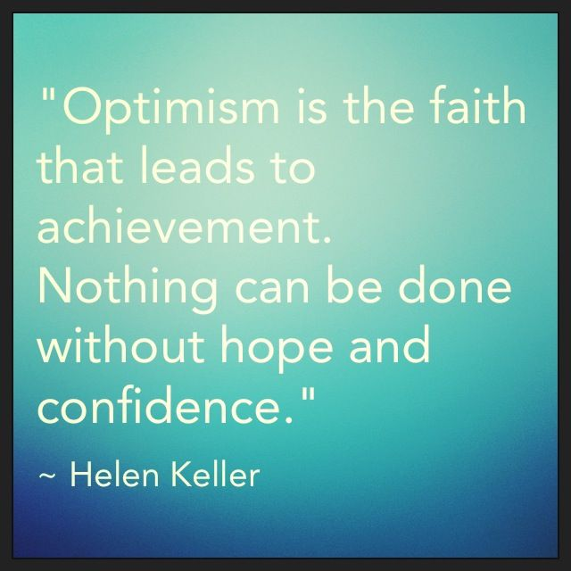 """""""Optimism is the faith that leads to achievement. Nothing ..."""