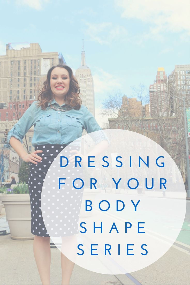 Fashion: Dressing For Your Body Shape Series