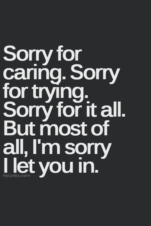Sorry for caring. Sorry for trying...