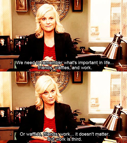 I actually find myself using this Knope quote VERY frequently!!! I think I've used it twice just this week.