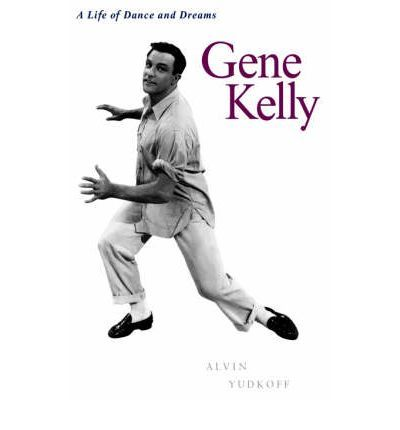 Gene Kelly: a Life of Dance and Dreams : Paperback : Alvin Yudoff : 9780823088195