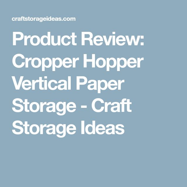 Product Review: Cropper Hopper Vertical Paper Storage - Craft Storage Ideas