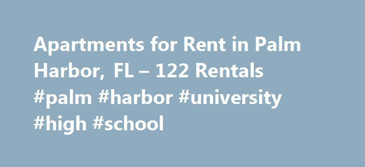 Apartments for Rent in Palm Harbor, FL – 122 Rentals #palm #harbor #university #high #school http://oklahoma-city.remmont.com/apartments-for-rent-in-palm-harbor-fl-122-rentals-palm-harbor-university-high-school-2/  # Palm Harbor, FL Conveniently located in the Tampa metro area, Palm Harbor is a sunny haven on the Gulf of Mexico. Living in Palm Harbor apartments allows you to explore not only the beautiful coast but also the local culture and community through art, food and special events…