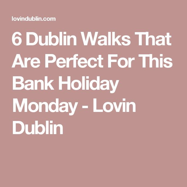 6 Dublin Walks That Are Perfect For This Bank Holiday Monday - Lovin Dublin