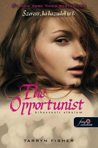 Tarryn Fisher: The Opportunist – Szeress, ha hazudok is 1. Kihasznált alkalom
