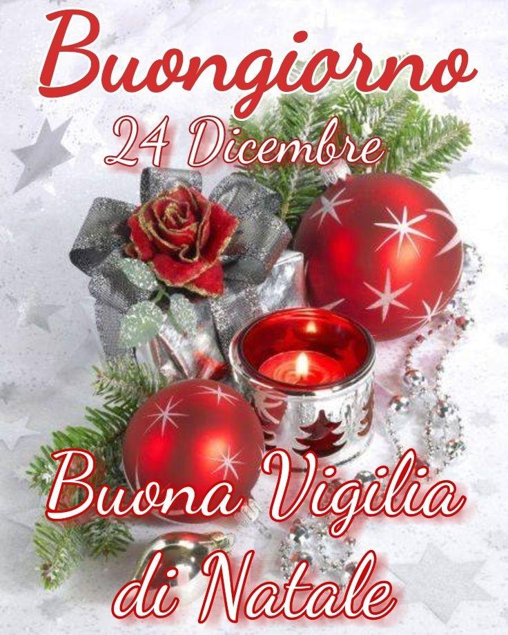 Frasi Per Augurare Buona Vigilia Di Natale.Buongiorno 24 Dicembre Buona Vigilia Di Natale Vigilia Di Natale Natale Buon Natale