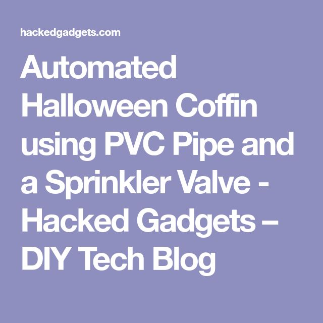 Automated Halloween Coffin using PVC Pipe and a Sprinkler Valve - Hacked Gadgets – DIY Tech Blog