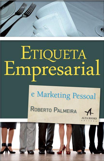Etiqueta Empresarial e Marketing Pessoal