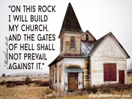 "Matthew 16:18  ""on this rock I will build my church, and the gates of hell shall not prevail against it.""  I  DailyBibleMeme.com"