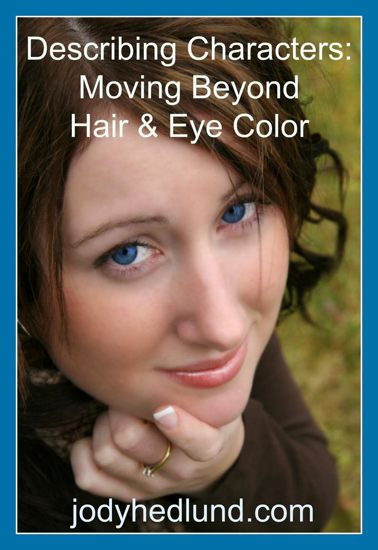 Describing Characters: Moving Beyond Hair & Eye Color http://jodyhedlund.blogspot.com/2014/09/describing-characters-moving-beyond.html