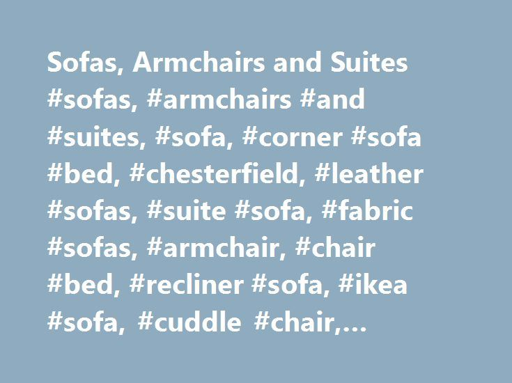 Sofas, Armchairs and Suites #sofas, #armchairs #and #suites, #sofa, #corner #sofa #bed, #chesterfield, #leather #sofas, #suite #sofa, #fabric #sofas, #armchair, #chair #bed, #recliner #sofa, #ikea #sofa, #cuddle #chair, #corner #sofa, http://furniture.remmont.com/sofas-armchairs-and-suites-sofas-armchairs-and-suites-sofa-corner-sofa-bed-chesterfield-leather-sofas-suite-sofa-fabric-sofas-armchair-chair-bed-recliner-sofa-ikea-so-4/  Sofas, Armchairs and Suites We work out the trending price by…