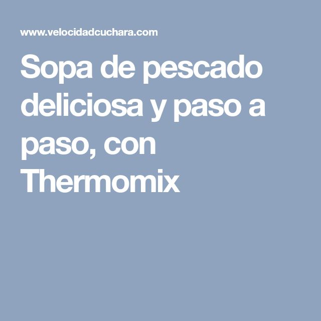 Sopa de pescado deliciosa y paso a paso, con Thermomix