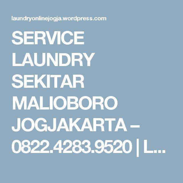 SERVICE LAUNDRY SEKITAR MALIOBORO JOGJAKARTA – 0822.4283.9520 | LAUNDRY ANTAR JEMPUT ONLINE YOGYAKARTA – 0822.4283.9520