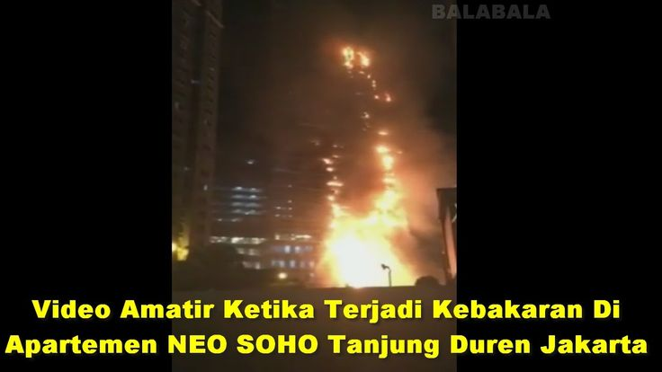 Video Amatir Apartemen NEO SOHO Kebakaran Di Tanjung Duren Jakarta