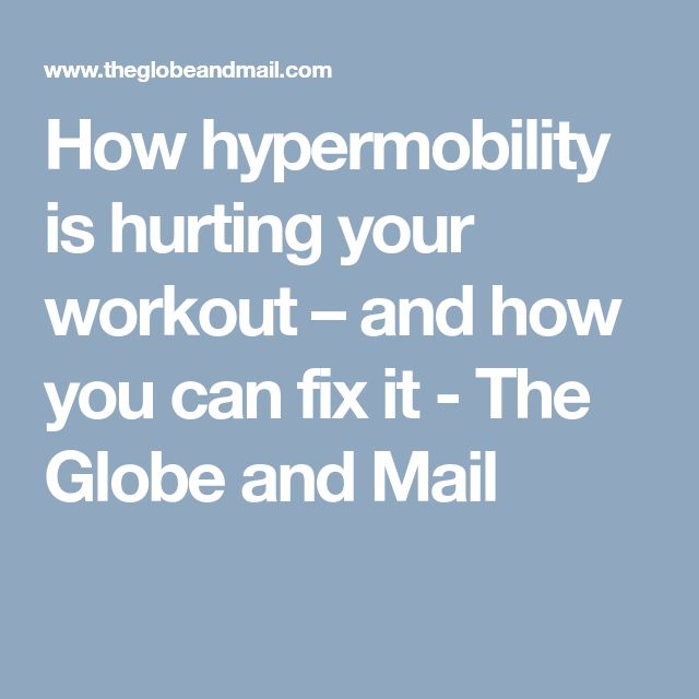 How hypermobility is hurting your workout – and how you can fix it - The Globe and Mail