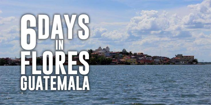The second stop on our trip was in Flores, Guatemala, a small island town in the middle of Peten Itza Lake. For 6 days we did our best to keep busy.