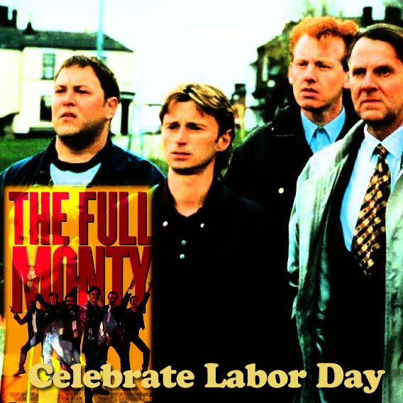 The Full Monty - 1997. Peter Cattaneo, director. Robert Carlyle, Tom Wilkinson, Mark Addy, Paul Barber,Steve Huison.  Steel workers look for another way to earn money.