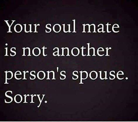Especially if he (or she) lied about the state of their marriage from DAY ONE. That's not your soulmate.  That's just a magnificent liar. #sorrynotsorry