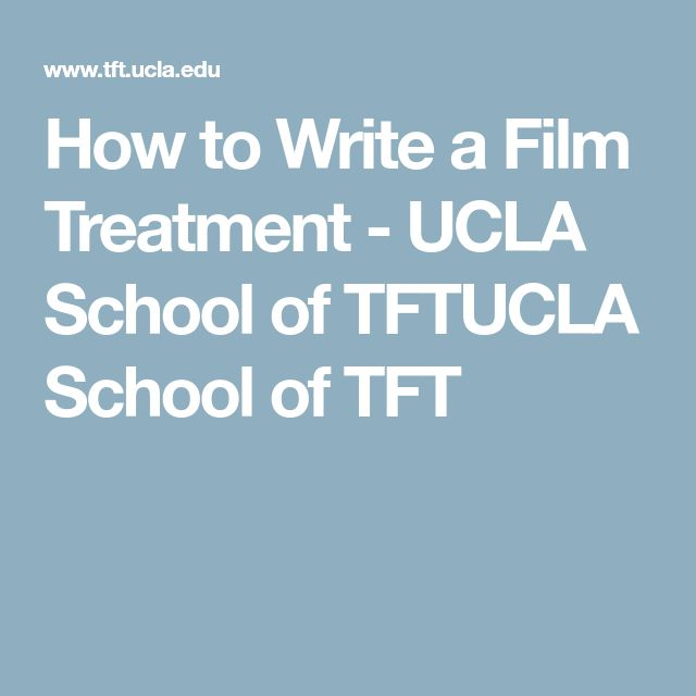 How to Write a Film Treatment - UCLA School of TFTUCLA School of TFT