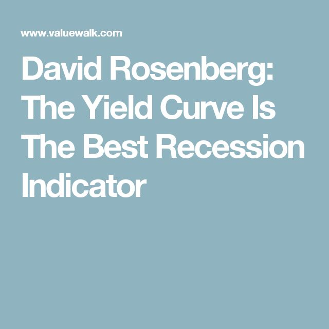 David Rosenberg: The Yield Curve Is The Best Recession Indicator