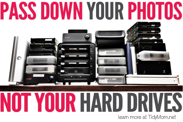 Pass Down Photos Not Hard Drives Tips on how to store and organize all those digital photos. learn more at TidyMom.net