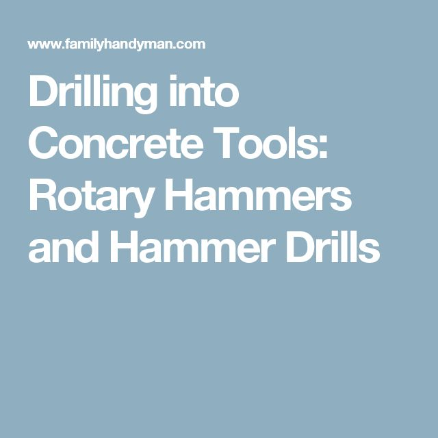 Drilling into Concrete Tools: Rotary Hammers and Hammer Drills