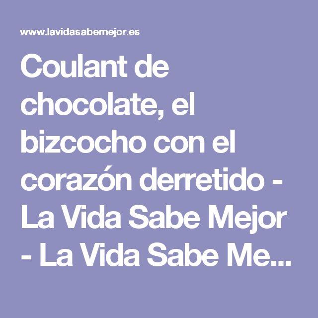 Coulant de chocolate, el bizcocho con el corazón derretido - La Vida Sabe Mejor - La Vida Sabe Mejor