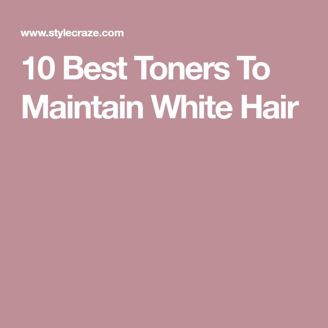 10 Best Toners To Maintain White Hair