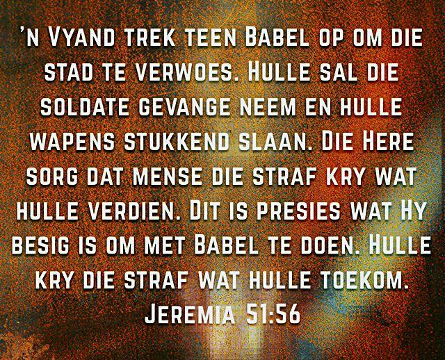 Soldate word gevange geneem.. Wapens word stukkend geslaan..    Jeremia 51:56