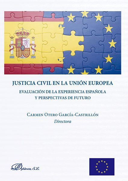 Justicia civil en la Unión Europea : evaluación de la experiencia española y perspectivas de futuro / Carmen Otero García-Castrillón, directora. Dykinson, D.L. 2017