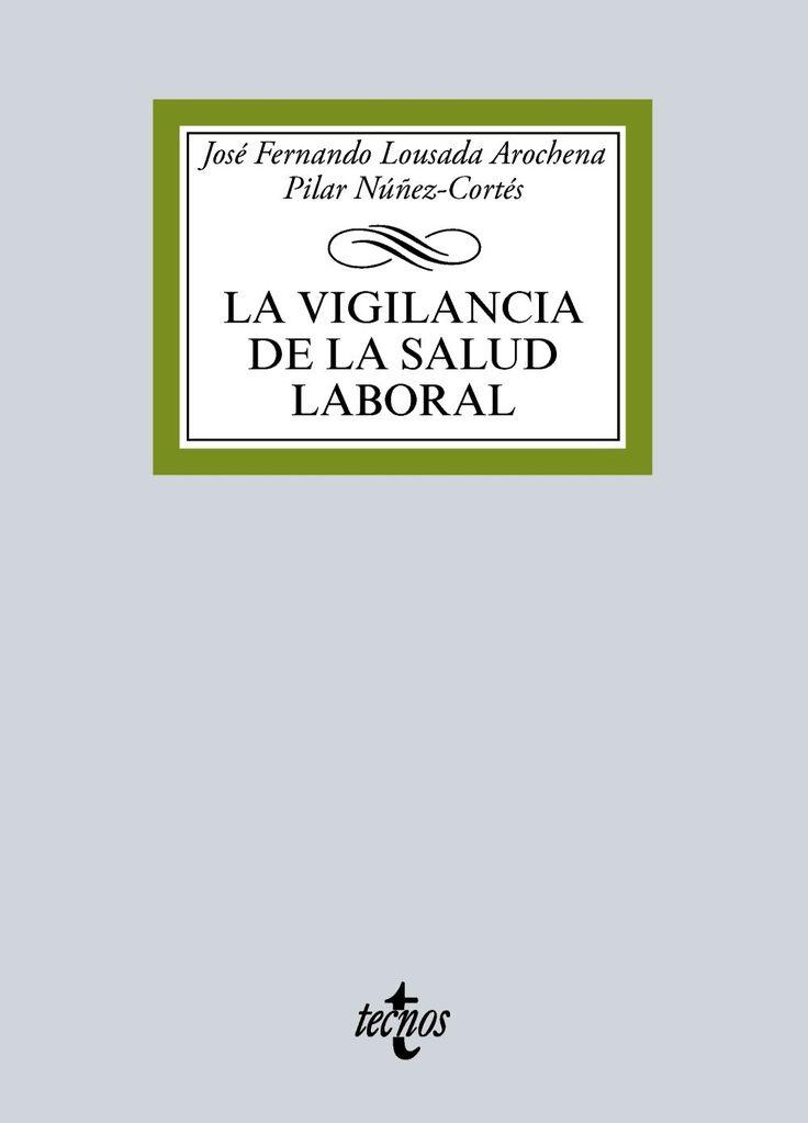 La vigilancia de la salud laboral / José Fernando Lousada Arochena, Pilar Núñez-Cortés Contreras