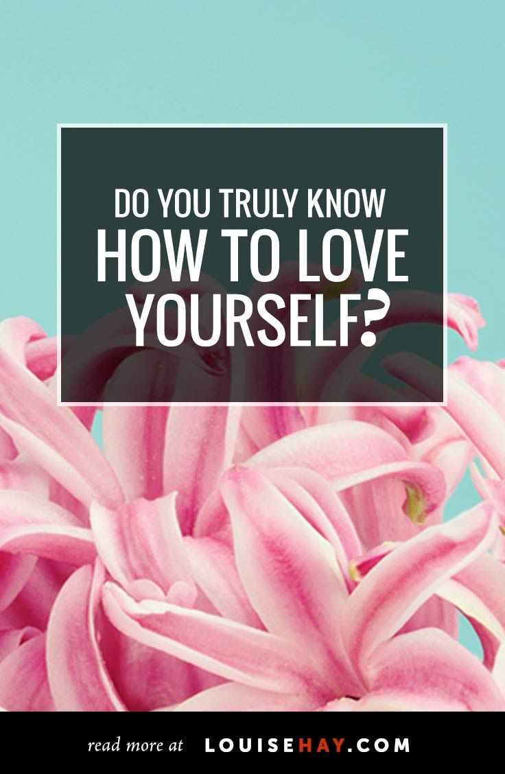Do You Truly Know How to Love Yourself? by Louise Hay
