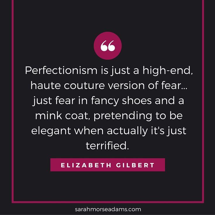 "Perfectionism quote, Elizabeth Gilbert, ""Big Magic"""