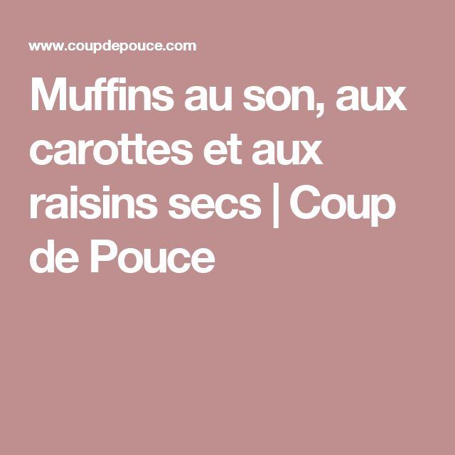 Muffins au son, aux carottes et aux raisins secs   Coup de Pouce