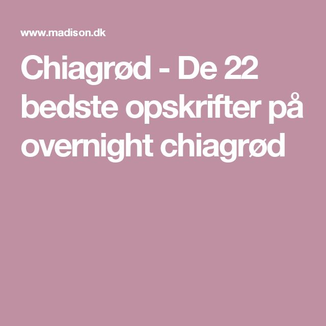 Chiagrød - De 22 bedste opskrifter på overnight chiagrød