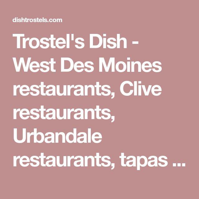 Trostel's Dish - West Des Moines restaurants, Clive restaurants, Urbandale restaurants, tapas style