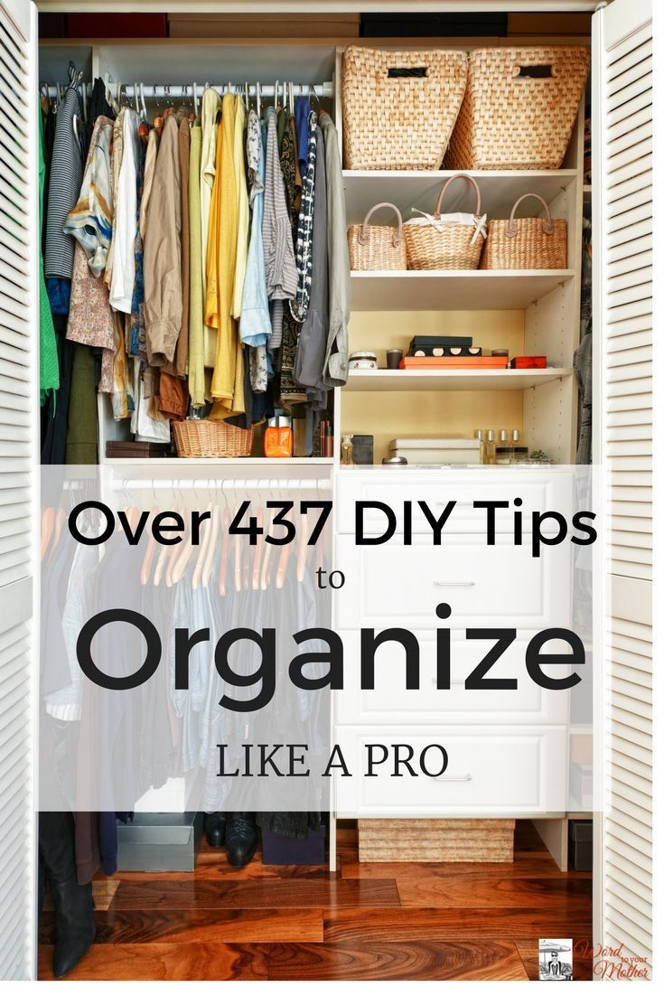 437 Legit DIY Tips To Organize Your Home Like A Pro