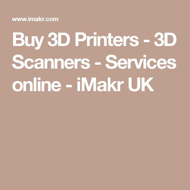 Buy 3D Printers - 3D Scanners - Services online - iMakr UK