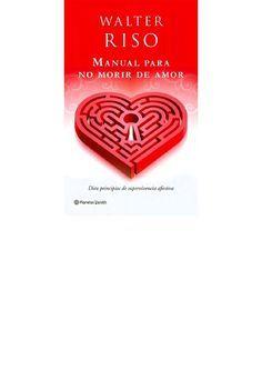 Manual para no morir de amor walter riso pdf  Lectura