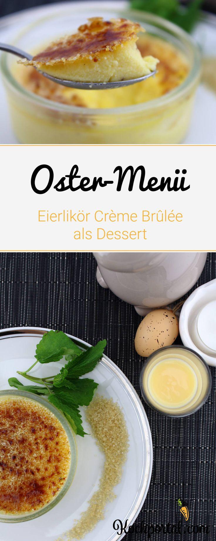 Ostermenü - Eierlikör Crème Brûlée als Dessert - Nachtisch - Ostern - Osteressen - Osterrezept - Süßspeise