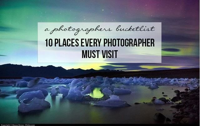 A photographer's #bucketlist: 10 places every #photographer must visit @FlyingTheNest http://buff.ly/22v5MbY