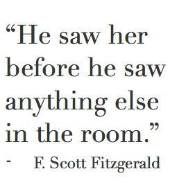 """""""He saw her before he saw anything else in the room."""" ♡"""