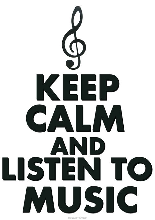 keep calm and listen to music /••••more important at some times than at others!
