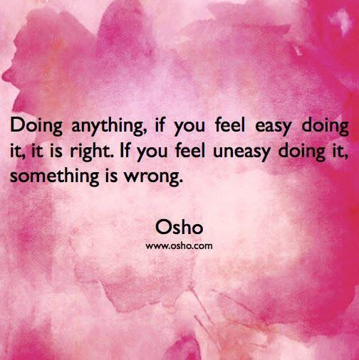Morally speaking only, and wrong is wrong. Otherwise, a feeling of wrong could be fear, as in 'I can't', which should be explored. Sometimes we need to walk through fear to mature and grow to our best self.