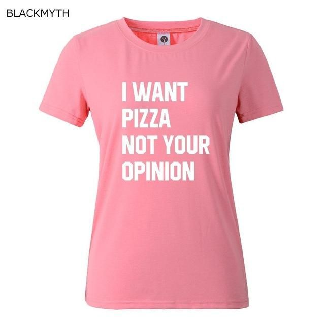 I WANT PIZZA NOT YOUR OPINION Tee
