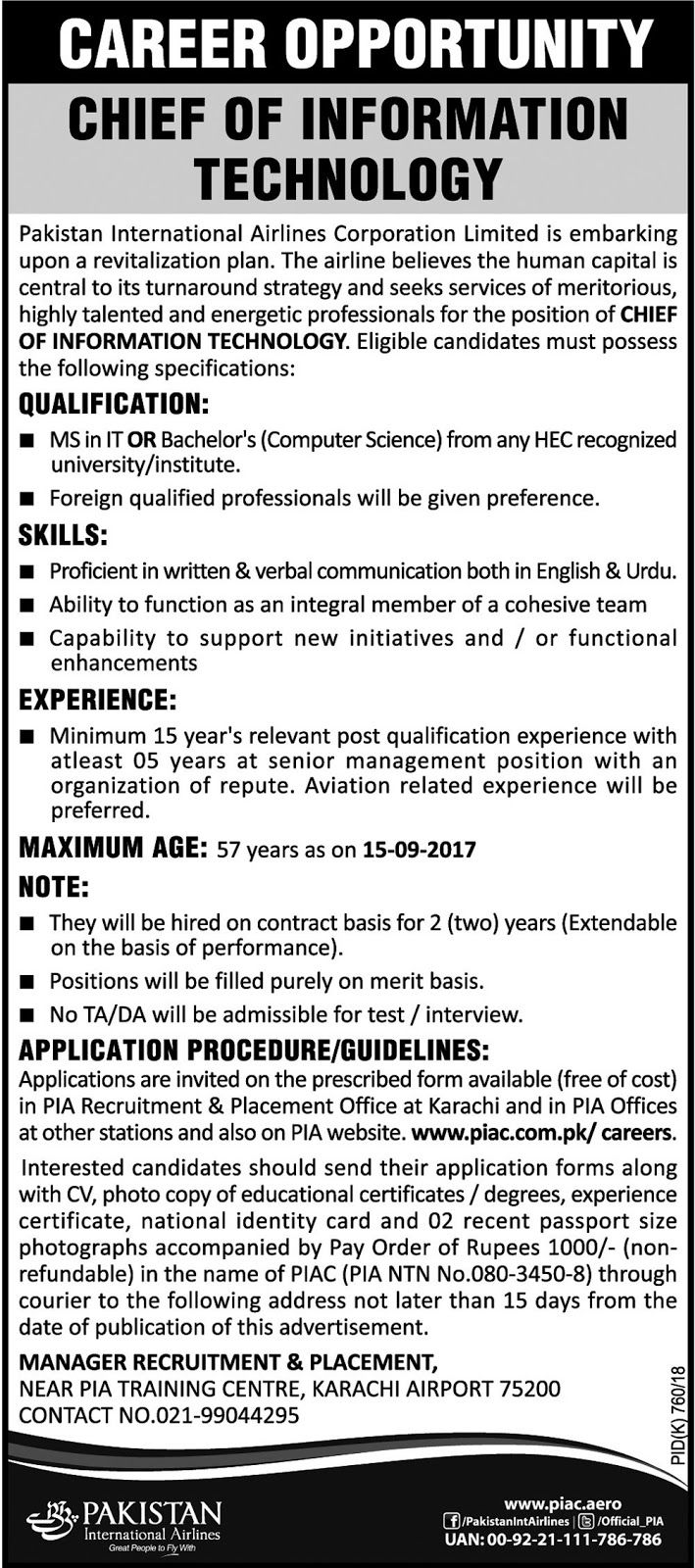Career Opportunity in PIA Pakistan International Airlines Corporation Limited http://ift.tt/2etJnOE   Pakistan International Airlines Corporation Limited is embarking upon a revitalization plan. The airline believes the human capital is central to its turnaround strategy and seeks services of meritorious highly talented and energetic professionals for the position of  CHIEF OF INFORMATION TECHNOLOGY.  Last Date:  15 Sept   2017  Location:  Karachi  Posted   on:  01 Sept   2017  Category…