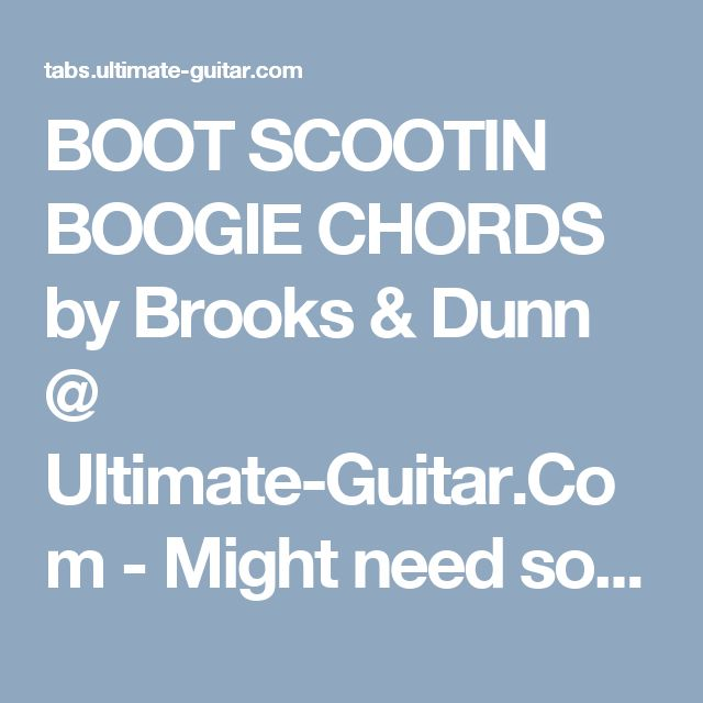 BOOT SCOOTIN BOOGIE CHORDS by Brooks & Dunn @ Ultimate-Guitar.Com - Might need some work?